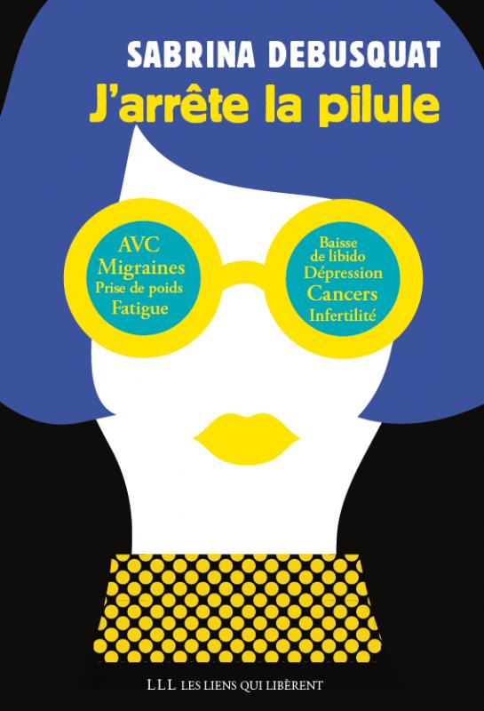 """Capa do livro """"J'arrête la pilule"""" da jornalista Sabrina Debusquat"""