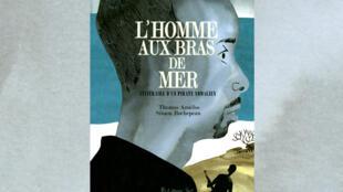 «L'homme aux bras de mer. Itinéraire d'un pirate somalien» de Simon Rochepeau pour le récit et Thomas Azuélos pour les dessins.