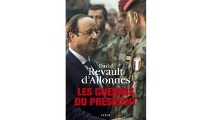 « Les guerres du président » de David Revault.