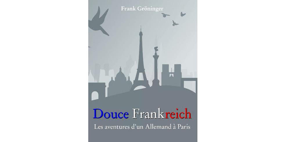 Couverture du livre «Douce Frankreich. Les aventures d'un Allemand à Paris».