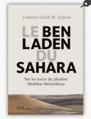 «Le Ben Laden du Sahara. Sur les traces du djihadiste Mokhtar Belmokhtar»