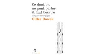 Couverture du livre «Ce dont on ne peut parler, il faut l'écrire», de Gilles Dowek.