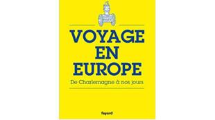 «Voyage en Europe, de Charlemagne à nos jours», de François Reynaert.