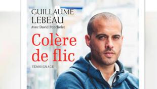 « Colère de Flic - Témoignage » de Guillaume Lebeau (ici sur la couverture) co-écrit avec David Ponchelet..