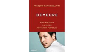 «Demeure, pour échapper à l'ère du mouvement perpétuel», de François-Xavier Bellamy.
