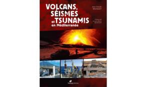 «Volcans, séismes et tsunamis», de Jean-Claude Bousquet.