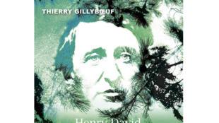 «Henry David Thoreau, le célibataire de la nature», de Thierry Gillyboeuf.
