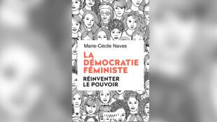 «La démocratie féministe, réinventer le pouvoir»,par Marie-Cécile Naves.