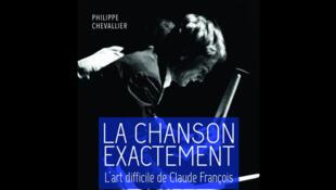 Couverture du livre «La chanson exactement, l'art difficile de Claude François».