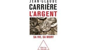 L'argent. Sa vie, sa mort (Jean-Claude Carrière).