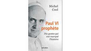 «Paul VI prophète : dix gestes qui ont marqué l'histoire», de Michel Cool.