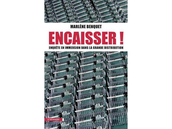 Encaisser : enquête dans la grande distribution de Marlèe Benquet.