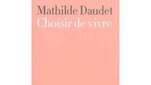 «Choisir de vivre», Mathilde Daudet.