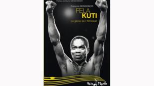 «Féla Kuti, Le Génie de l'Afrobeat» de François Bensignor, éditions Demi Lune.