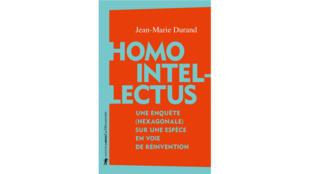«Homo intellectus, une enquête (hexagonale) sur une espèce en voie de réinvention», de Jean-Marie Durand.