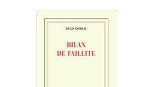 «Bilan de faillite», de Régis Debray.