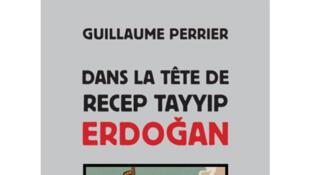 Couverture de «Dans la tête de Recep Tayyip Erdogan», de Guillaume Perrier.