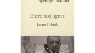 <i><b>Entre nos lignes, </i>lettre à Hank, </b>de Sandrine Ageorges-Skinner. Paru aux éditions Stock, Paris. Collection Crème.</b>