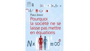 «Pourquoi la société ne se laisse pas mettre en équations?», de Pablo Jensen.