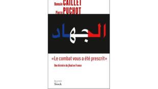 «Le combat vous a été prescrit, une histoire du jihad en France», de Romain Caillet et Pierre Puchot.