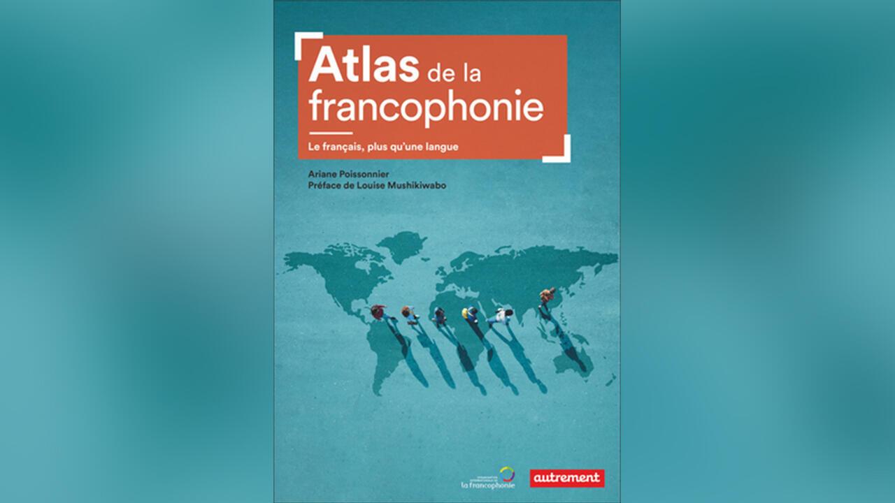 «L'Atlas de la Francophonie», par Ariane Poissonnier