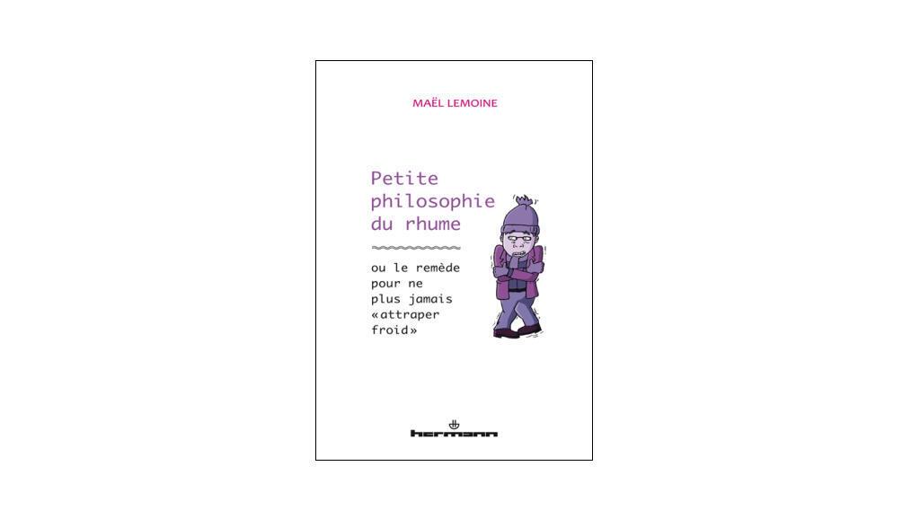 «Petite philosophie du rhume», de Maël Lemoine.