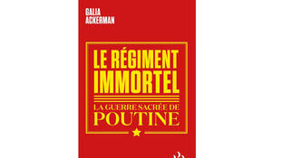 «Le régiment immortel, la guerre sacrée de Poutine», de Galia Ackerman.
