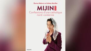 «Mijin, confession d'une catholique nord-coréenne», parDorian Malovic etJuliette Morillot.