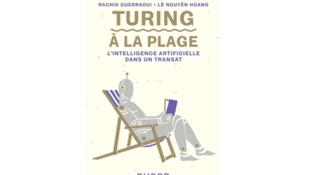 «Turing à la plage, l'intelligence artificielle dans un transat», de Rachid Guerraoui et Lê Nguyên Hoang, est publié chez Dunod.