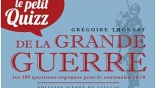 « Le petit Quizz de la Grande Guerre » de Grégoire Thonnat.