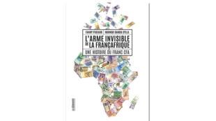 «L'arme invisible de la Françafrique, une histoire du franc CFA», de Fanny Pigeaud et Ndongo Samba Sylla.